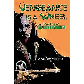 Vengeance Is A Wheel Orion the Hunter Book 1 by Clifford & VanMeter E