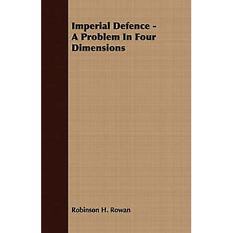 Imperial Defence  A Problem in Four Dimensions by Rowan & Robinson H.