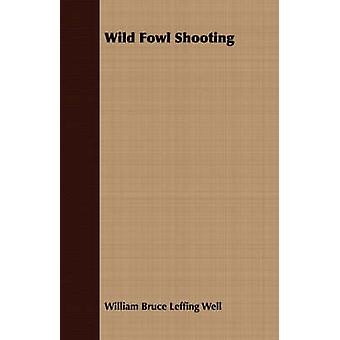 Wild Fowl Shooting by Well & William Bruce Leffing