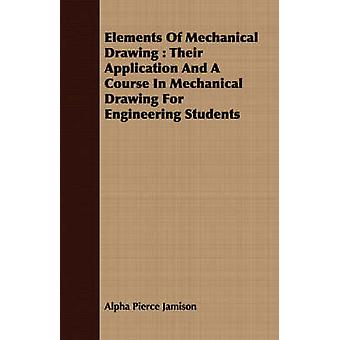 Elements Of Mechanical Drawing  Their Application And A Course In Mechanical Drawing For Engineering Students by Jamison & Alpha Pierce