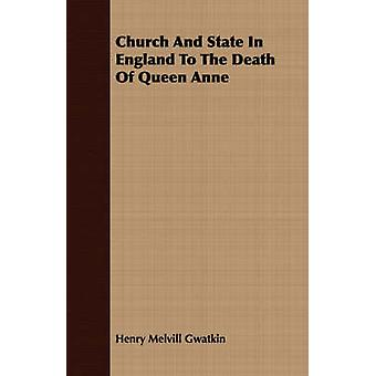 Church And State In England To The Death Of Queen Anne by Gwatkin & Henry Melvill