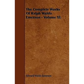 The Complete Works Of Ralph Waldo Emerson  Volume XI. by Emerson & Edward Waldo