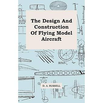 The Design and Construction of Flying Model Aircraft by Russell & D. A.