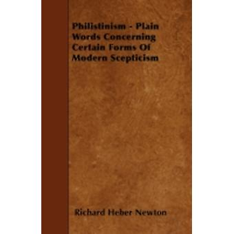 Philistinism  Plain Words Concerning Certain Forms Of Modern Scepticism by Newton & Richard Heber