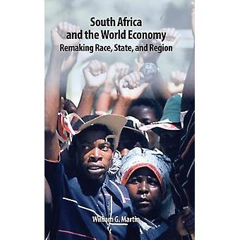 South Africa and the World Economy Remaking Race State and Region by Martin & William G.