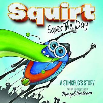 Squirt Saves the Day A Stinkbugs Story by Henderson & Maryel