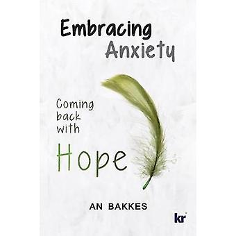 Embracing Anxiety Coming back with hope by Bakkes & An