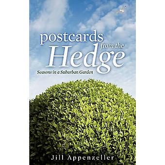Postcards from the Hedge Hb Seasons in a Suburban Garden by Appenzeller & Jill