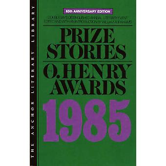 Prize Stories 1985 The O. Henry Awards by Abrahams & William Miller