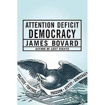ATTENTION DEFICIT DEMOCRACY by BOVARD &  JAMES