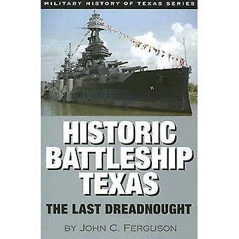 Historic Battleship Texas The Last Dreadnought by Ferguson & John C.