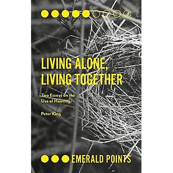 Living Alone - Living Together - Two Essays on the Use of Housing by D