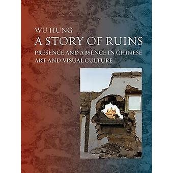 A Story of Ruins - Presence and Absence in Chinese Art and Visual Cult
