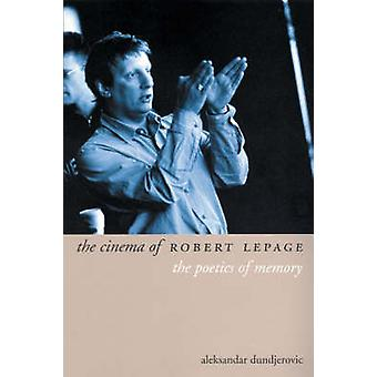 The Cinema of Robert Lepage - The Poetics of Memory by Aleksandar Dund