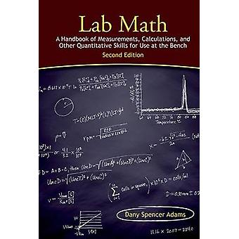 Lab Math - A Handbook of Measurements - Calculations - and Other Quant