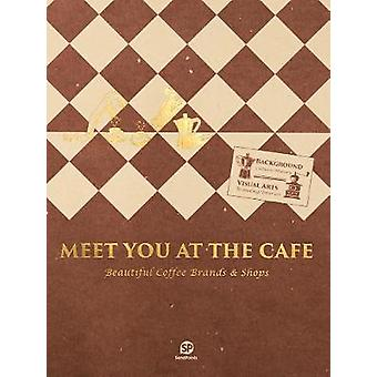 Meet You At The Cafe - Beautiful Coffee Brands & Shops by Sendpoin