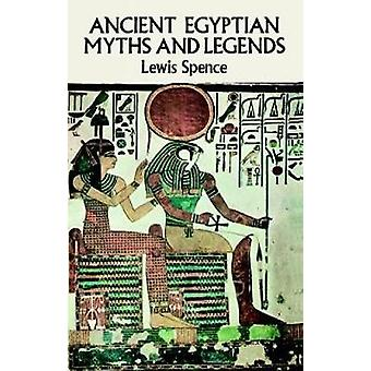 Ancient Egyptian Myths and Legends by Lewis Spence - 9780486265254 Bo