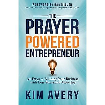 The Prayer Powered Entrepreneur - 31 Days to Building Your Business wi