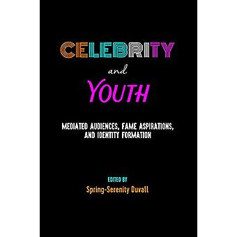 Celebrity and Youth - Mediated Audiences - Fame Aspirations - and Iden