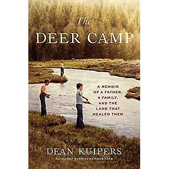 The Deer Camp - A Memoir of a Father - a Family - and the Land that He