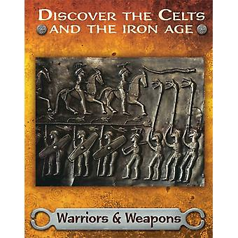 Discover the Celts and the Iron Age Warriors and Weapons by Butterfield & Moira