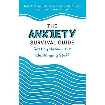 The Anxiety Survival Guide - Getting through the Challenging Stuff by