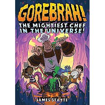 Gorebrah - The Mightiest Chef in the Universe by James Stayte - 978178
