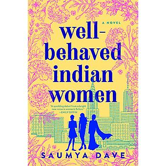 Wellbehaved Indian Women by Saumya Dave