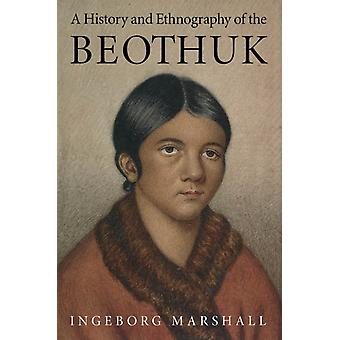 A History and Ethnography of the Beothuk by Marshall & Ingeborg