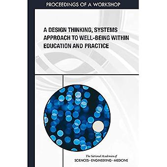 A Design Thinking, Systems Approach to Well-Being Within Education and Practice: Proceedings of a Workshop