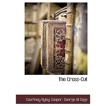 The Cross-Cut by Courtney Ryley Cooper - 9781140134169 Book
