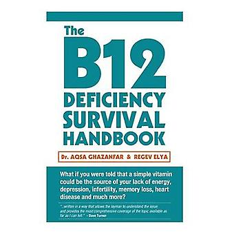 The B12 Deficiency Survival Handbook - Fix Your Vitamin B12 Deficiency