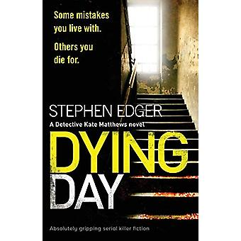 Dying Day - Absolutely Gripping Serial Killer Fiction by Stephen Edger