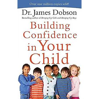 Building Confidence in Your Child by Dr. James Dobson