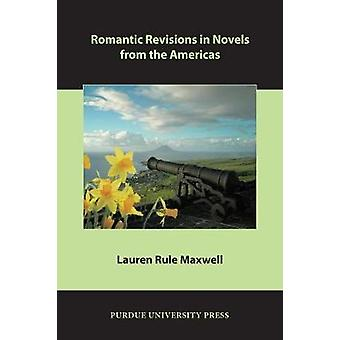 Romantic Revisions in Novels from the Americas by Lauren Rule Maxwell