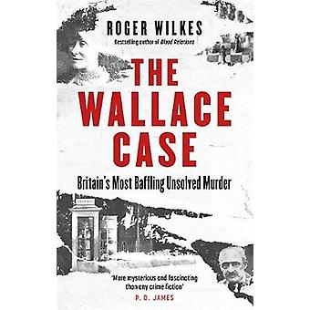 The Wallace Case Britain's Most Baffling Unsolved Murder