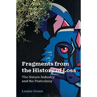 Fragments from the History of Loss by Green & Louise Associate Professor of English & Stellenbosch University