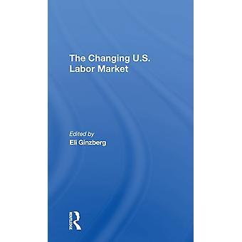 The Changing U.s. Labor Market door Eli Ginzberg