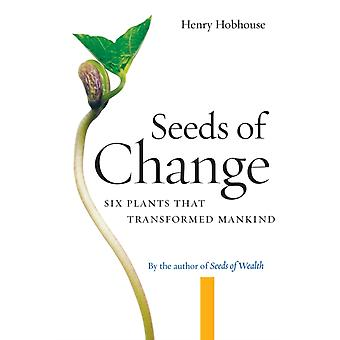 Seeds of Change  Six Plants That Transformed Mankind by Henry Hobhouse