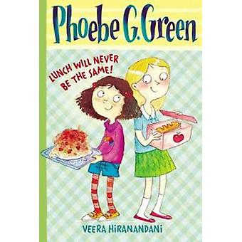 Phoebe G. Green Lunch Will Never be the Same! by Veera Hiranandani -