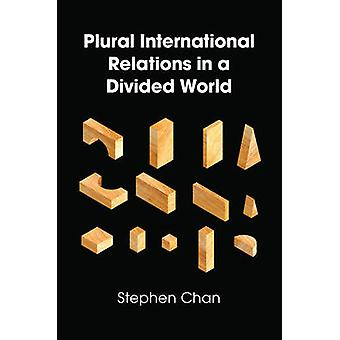 Plural International Relations in a Divided World by Stephen Chan - 9