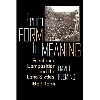 From Form to Meaning: Freshman Composition and the Long Sixties, 1957-1974