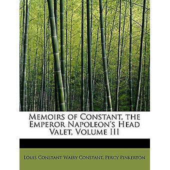 Memoiren der Konstante der Kaiser Napoleons Kopf Parkservice Band III durch ständige Wairy konstante & Percy Pinkerton