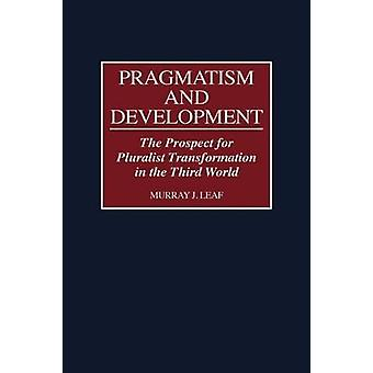 Pragmatism and Development The Prospect for Pluralist Transformation in the Third World by Leaf & Murray J.