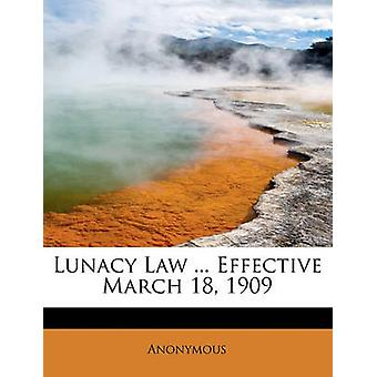 Lunacy Law ... Effective March 18 1909 by Anonymous