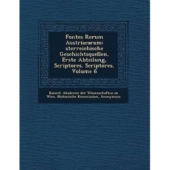 Fontes Rerum Austriacarum Sterreichische Geschichtsquellen Erste Abteilung Scriptores. Scriptores Volume 6 par Kaiserl Akademie Der Wissenschaften dans
