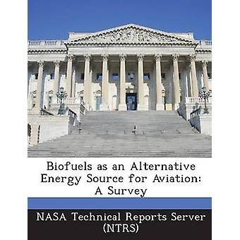 Biokraftstoffe als Alternative Energiequelle für Luftfahrt A Survey von Nasa Technical Reports Server NTR