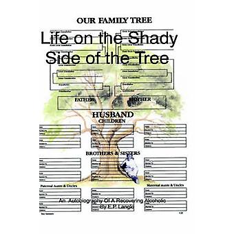 Life on the Shady Side of the Tree An Autobiography of a Recovering Alcoholic by Langlo & E. P.
