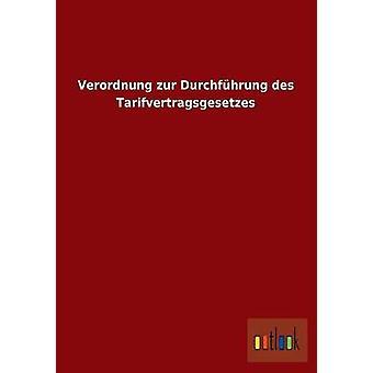 Verordnung zur Durchfhrung des Tarifvertragsgesetzes av ohne Autor