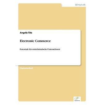 Electronic CommercePotentiale fr mittelstndische Unternehmen by Titz & Angela